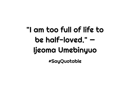 4-quote-about-i-am-too-full-of-life-to-be-half-loved-ijeoma-image-white-background